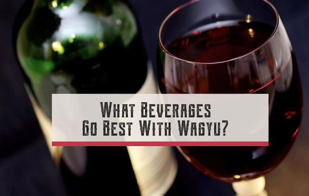 What Beverages Go Best With Wagyu?