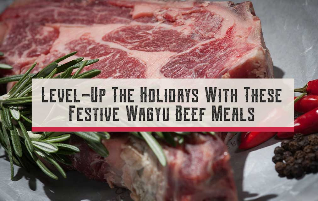 Level-Up The Holidays With These Festive Wagyu Beef Meals