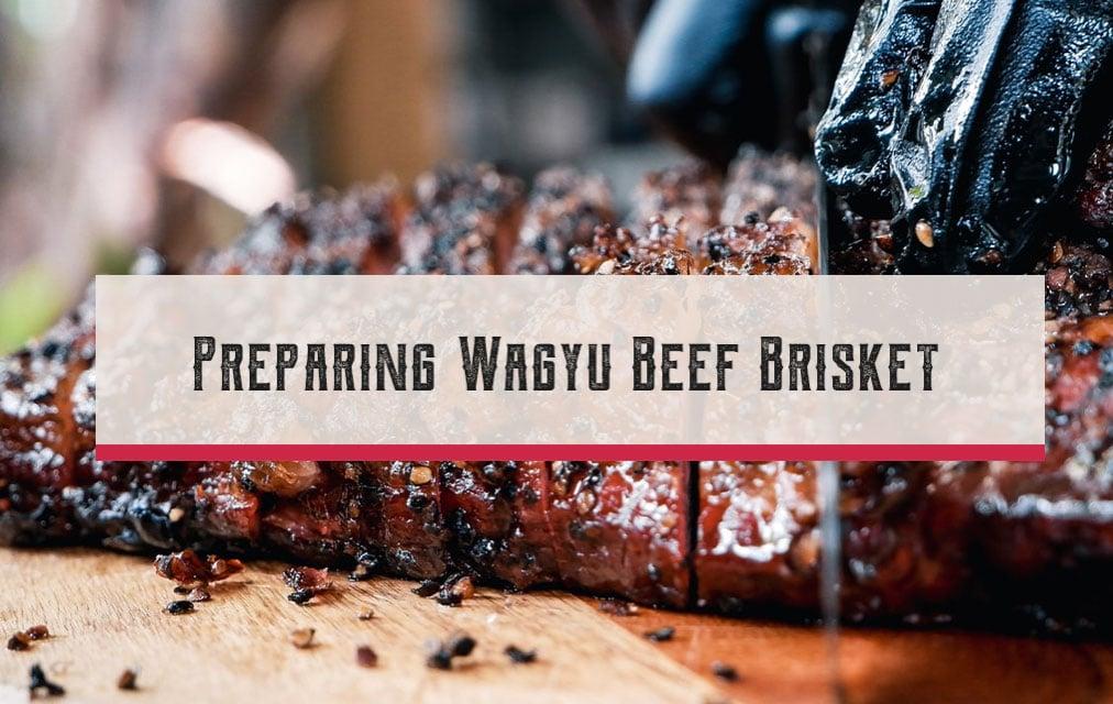 Preparing Brisket –  Wagyu Brisket Preparation