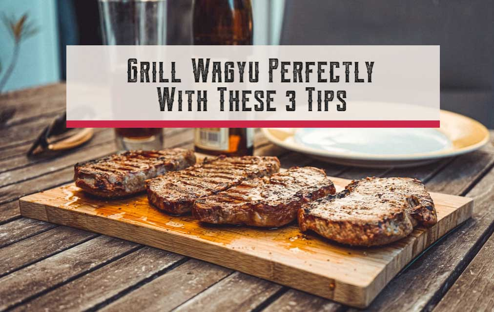 Tips on How to Grill Wagyu Steak Perfectly