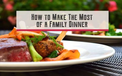 How To Make The Most Of A Family Dinner