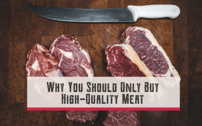 Why You Should Only Buy High-Quality Meat